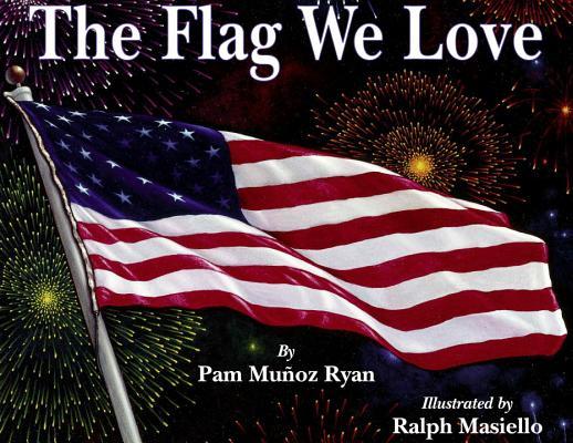 The Flag We Love By Ryan, Pam Munoz/ Masiello, Ralph (ILT)